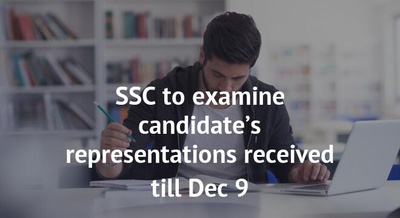 SSC to examine candidate's representations received till Dec 9