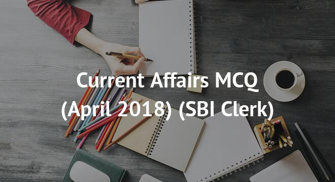 Current Affairs MCQs (April 2018)